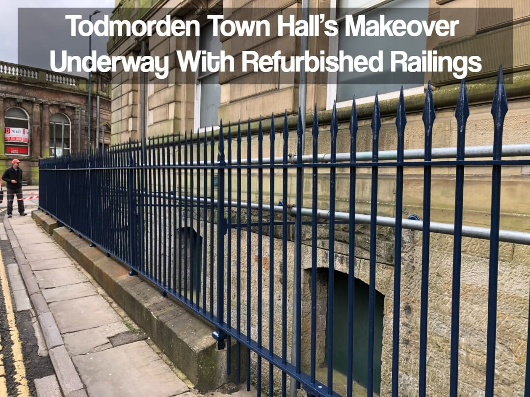 Todmorden Town Hall's Makeover Underway With Refurbished Railings